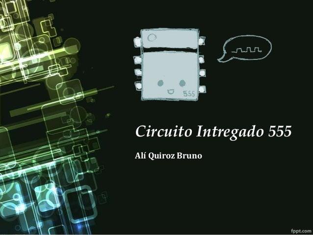 Circuito Intregado 555Alí Quiroz Bruno