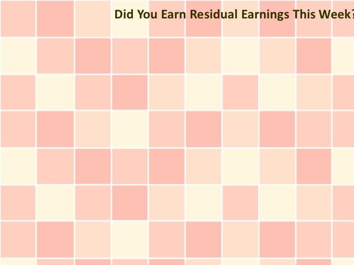 Did You Earn Residual Earnings This Week?