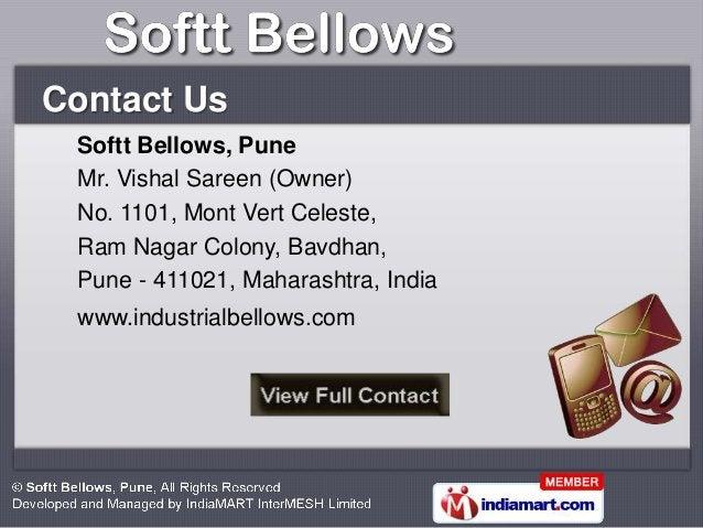 Contact Us Softt Bellows, Pune Mr. Vishal Sareen (Owner) No. 1101, Mont Vert Celeste, Ram Nagar Colony, Bavdhan, Pune - 41...