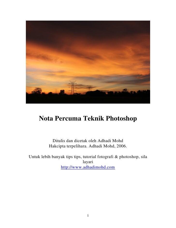 Nota Percuma Teknik Photoshop            Ditulis dan dicetak oleh Adhadi Mohd           Hakcipta terpelihara. Adhadi Mohd,...
