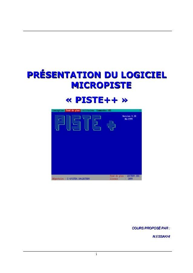 PRÉSENTATION DU LOGICIELPRÉSENTATION DU LOGICIEL MICROPISTEMICROPISTE «« PISTE++PISTE++ »» COURS PROPOSÉ PARCOURS PROPOSÉ ...