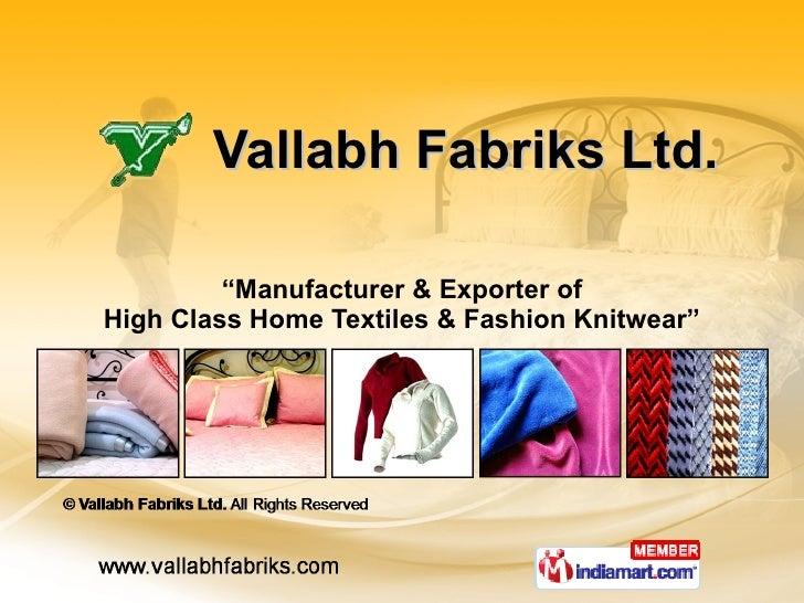 """ Manufacturer & Exporter of High Class Home Textiles & Fashion Knitwear"" Vallabh Fabriks Ltd."