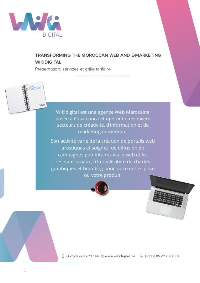 TRANSFORMING THE MOROCCAN WEB AND E-MARKETING WIKIDIGITAL Présentation, services et grille tarifaire (+212) 05 22 78 00 07...