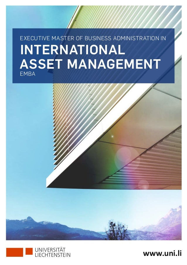 www.uni.li EXECUTIVE MASTER OF BUSINESS ADMINISTRATION IN INTERNATIONAL ASSET MANAGEMENT EMBA