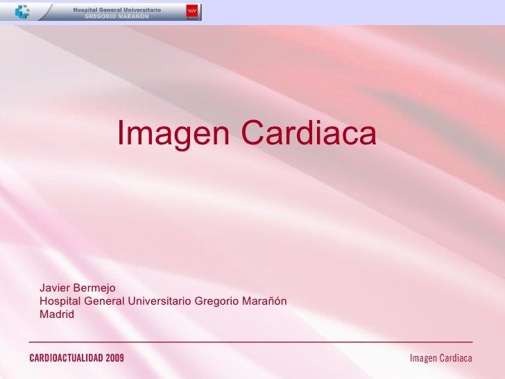 Imagen Cardiaca Javier Bermejo Hospital General Universitario Gregorio Marañón Madrid