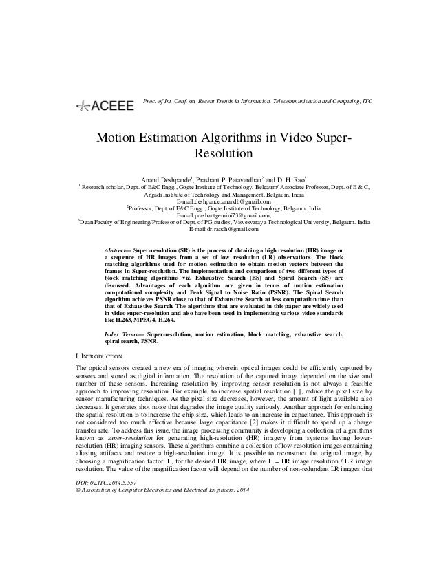 Motion Estimation Algorithms in Video Super- Resolution Anand Deshpande1 , Prashant P. Patavardhan2 and D. H. Rao3 1 Resea...