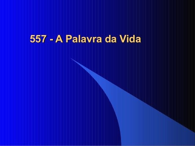 557 - A Palavra da Vida557 - A Palavra da Vida