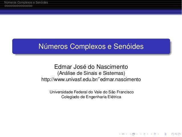 Números Complexos e Senóides  Números Complexos e Senóides Edmar José do Nascimento (Análise de Sinais e Sistemas) http://...