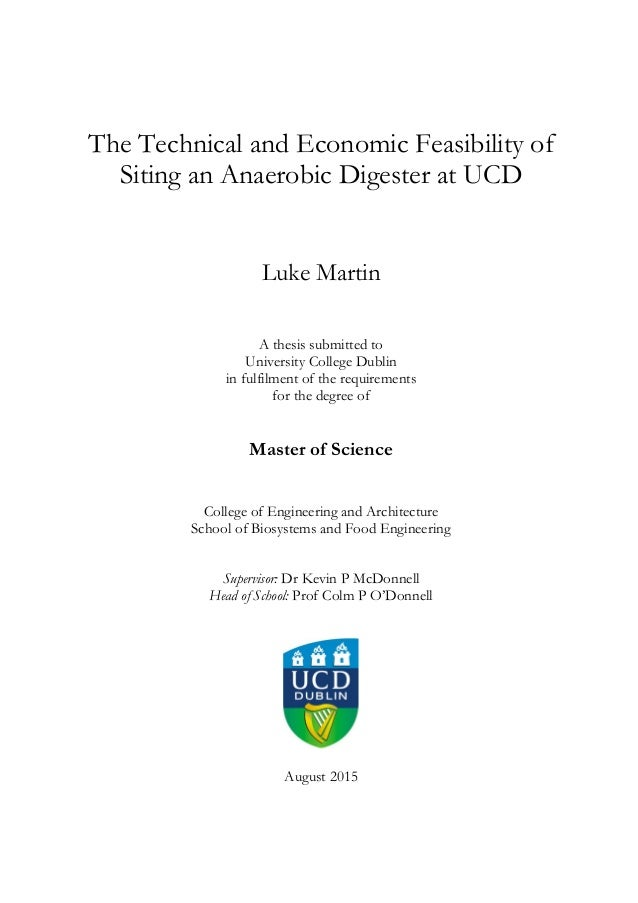 The Technical and Economic Feasibility of Siting an Anaerobic Digester at UCD Luke Martin A thesis submitted to University...