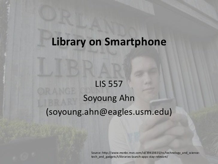 Library on Smartphone            LIS 557         Soyoung Ahn(soyoung.ahn@eagles.usm.edu)          Source: http://www.msnbc...