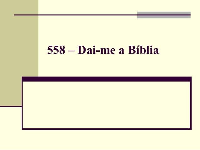 558 – Dai-me a Bíblia