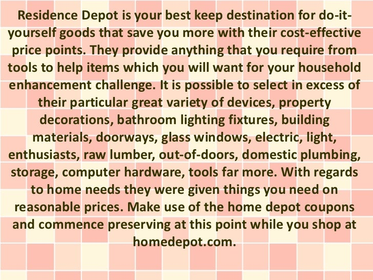 Residence Depot is your best keep destination for do-it-yourself goods that save you more with their cost-effective price ...