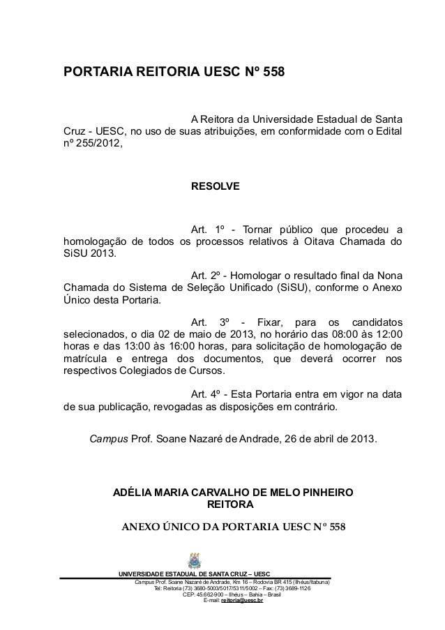 PORTARIA REITORIA UESC Nº 558A Reitora da Universidade Estadual de SantaCruz - UESC, no uso de suas atribuições, em confor...