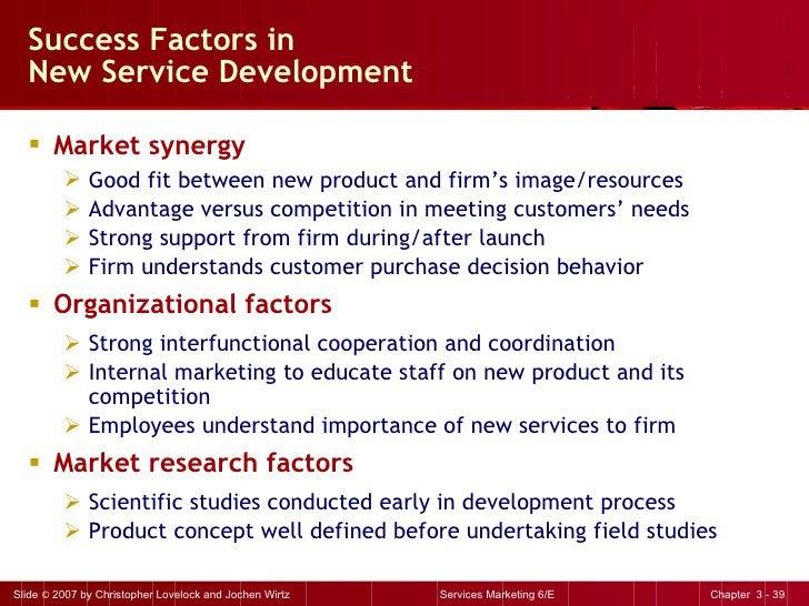 Success Factors in  New Service Development <ul><li>Market synergy </li></ul><ul><ul><li>Good fit between new product and ...