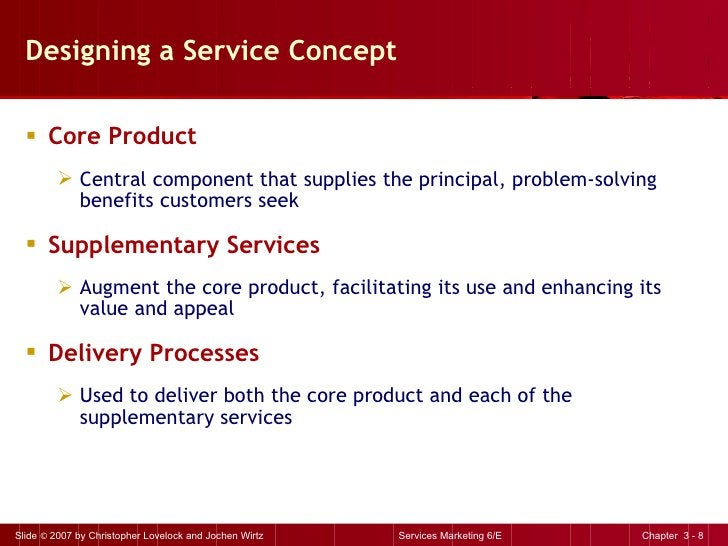 Designing a Service Concept <ul><li>Core Product </li></ul><ul><ul><li>Central component that supplies the principal, prob...