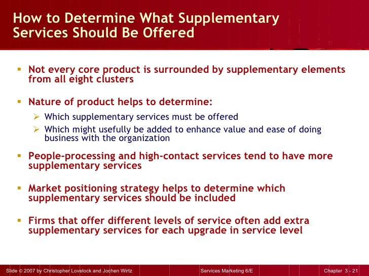 How to Determine What Supplementary Services Should Be Offered <ul><li>Not every core product is surrounded by supplementa...