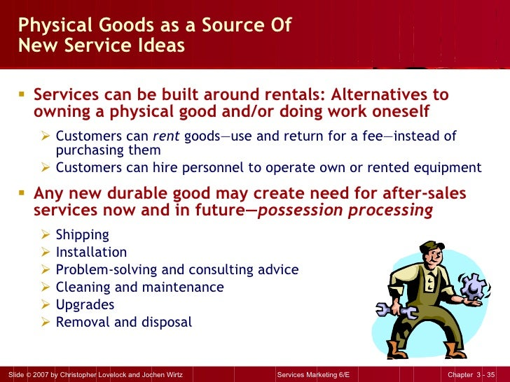 Physical Goods as a Source Of New Service Ideas <ul><li>Services can be built around rentals: Alternatives to owning a phy...
