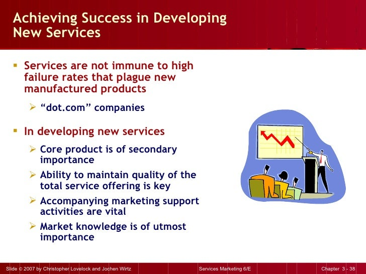 Achieving Success in Developing New Services <ul><li>Services are not immune to high failure rates that plague new manufac...