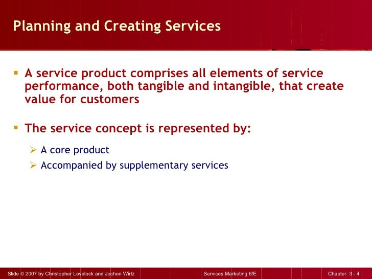 Planning and Creating Services <ul><li>A service product comprises all elements of service performance, both tangible and ...