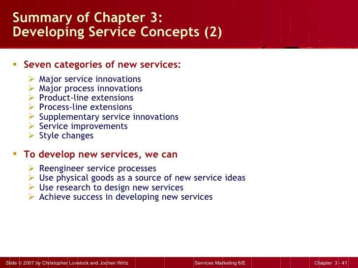 Summary of Chapter 3:  Developing Service Concepts (2) <ul><li>Seven categories of new services: </li></ul><ul><ul><li>Maj...