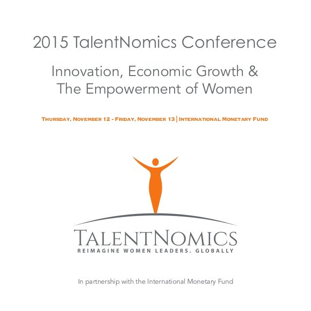 2015 TalentNomics Conference Innovation, Economic Growth & The Empowerment of Women Thursday, November 12 - Friday, Novemb...