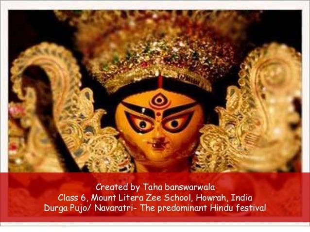 Created by Taha banswarwala Class 6, Mount Litera Zee School, Howrah, India Durga Pujo/ Navaratri- The predominant Hindu f...