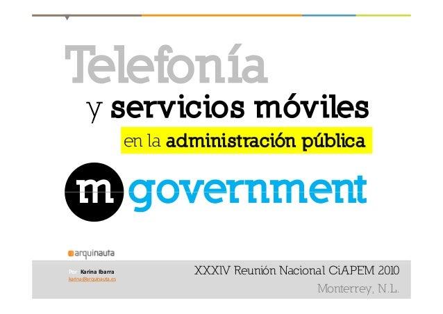 T l f íTelefonía y servicios móvilesy en la administración pública m governmentm government XXXlV Reunión Nacional CiAPEM ...