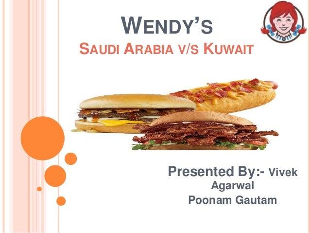 WENDY'S SAUDI ARABIA V/S KUWAIT Presented By:- Vivek Agarwal Poonam Gautam