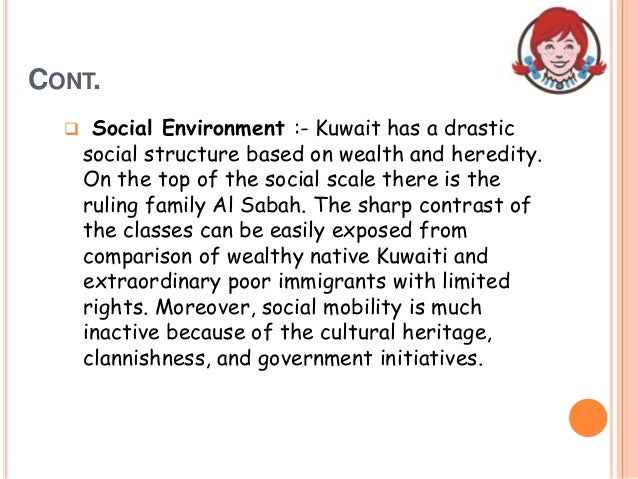 CONT.  Social Environment :- Kuwait has a drastic social structure based on wealth and heredity. On the top of the social...