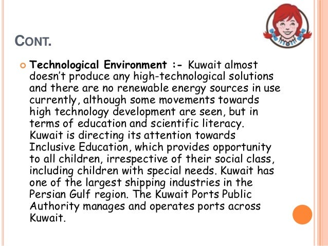 CONT.  Technological Environment :- Kuwait almost doesn't produce any high-technological solutions and there are no renew...