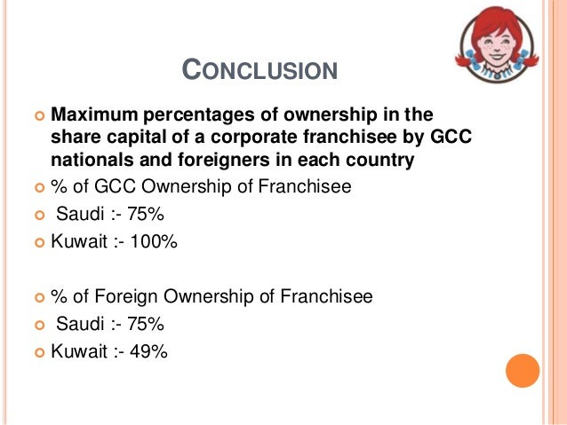 CONCLUSION  Maximum percentages of ownership in the share capital of a corporate franchisee by GCC nationals and foreigne...