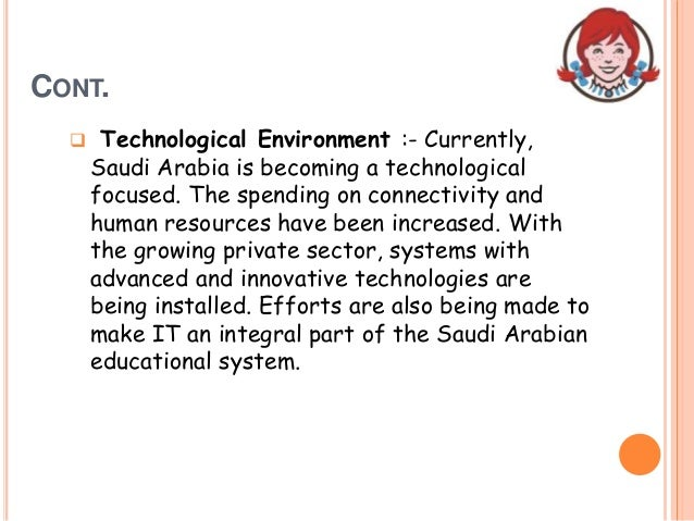 CONT.  Technological Environment :- Currently, Saudi Arabia is becoming a technological focused. The spending on connecti...