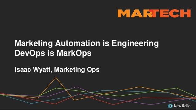 Isaac Wyatt, Marketing Ops Marketing Automation is Engineering DevOps is MarkOps