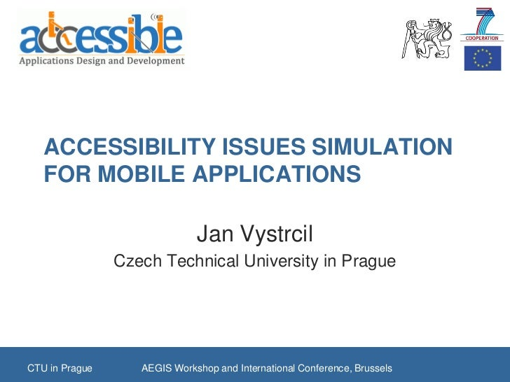 ACCESSIBILITY ISSUES SIMULATION   FOR MOBILE APPLICATIONS                              Jan Vystrcil                Czech T...