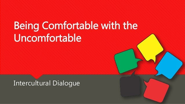 Being Comfortable with the Uncomfortable Intercultural Dialogue