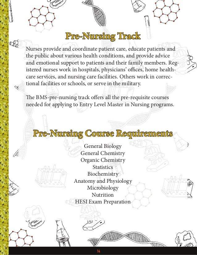 14 Pre-Nursing Track Nurses provide and coordinate patient care, educate patients and the public about various health cond...