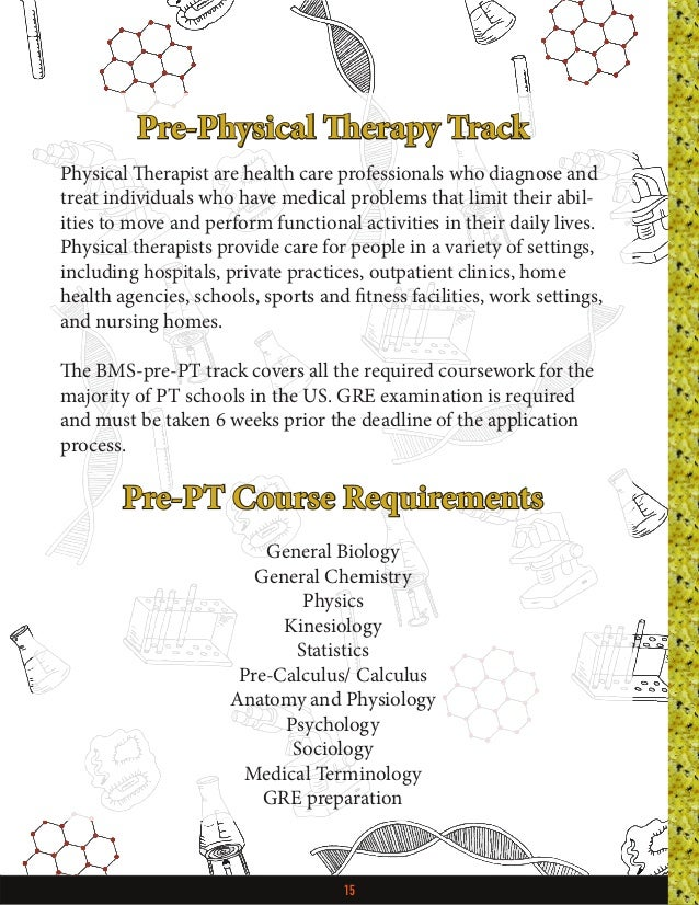 15 Pre-Physical Therapy Track Physical Therapist are health care professionals who diagnose and treat individuals who have...