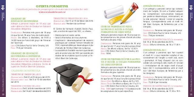 OFERTA FORMATIVA Consulta els períodes de preinscripció i de matriculació al nostre lloc web: www.escolaadultscunit.cat GR...