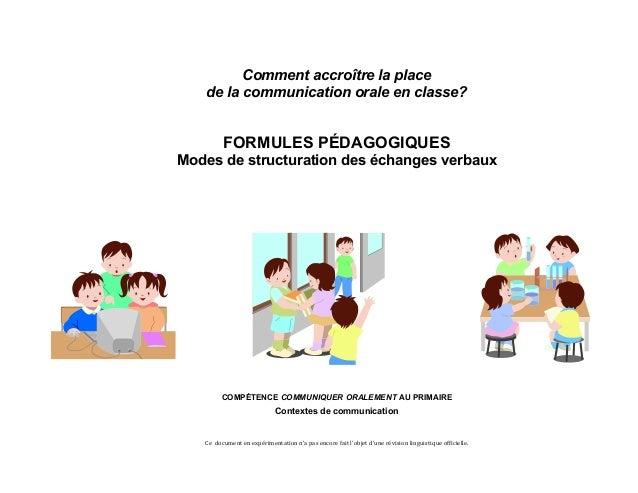 Comment accroître la place  de la communication orale en classe?  FORMULES PÉDAGOGIQUES  Modes de structuration des échang...