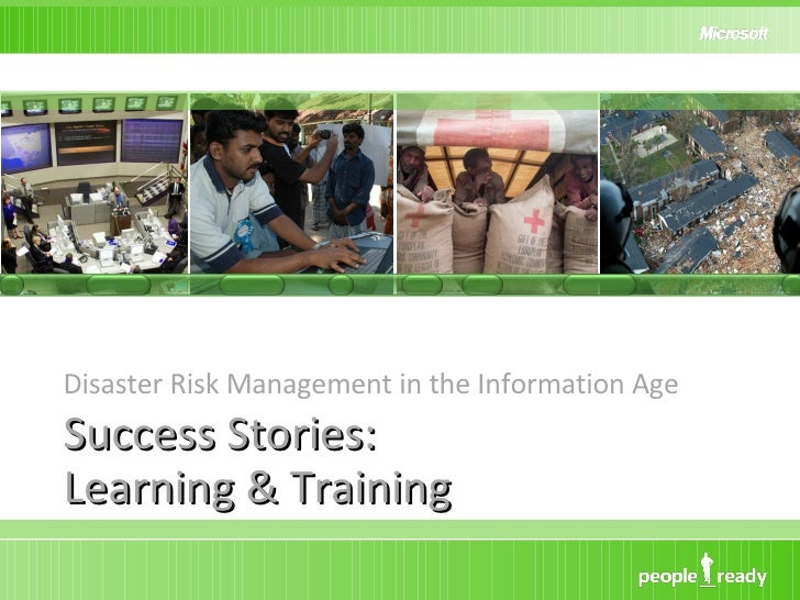 Success Stories:  Learning & Training <ul><li>Disaster Risk Management in the Information Age </li></ul>