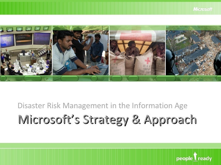 Microsoft's Strategy & Approach <ul><li>Disaster Risk Management in the Information Age </li></ul>