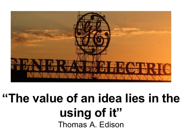 """ The value of an idea lies in the using of it"" Thomas A. Edison"