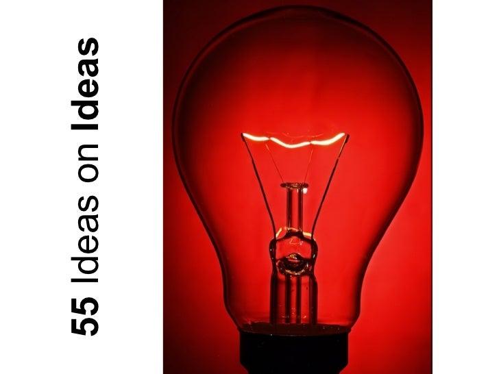 55  Ideas   on  Ideas