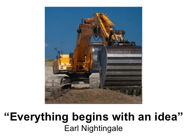 """"""" Everything begins with an idea"""" Earl Nightingale"""