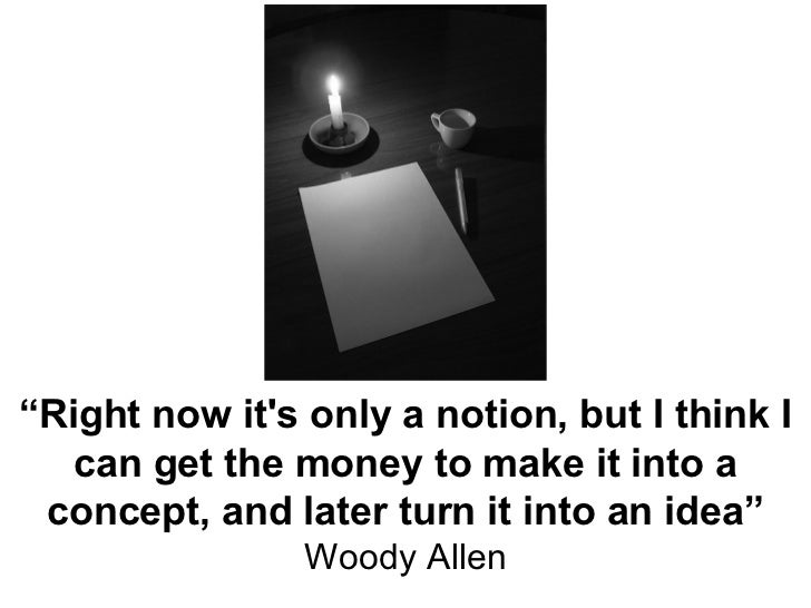 """"""" Right now it's only a notion, but I think I can get the money to make it into a concept, and later turn it into an idea""""..."""