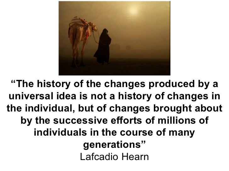 """"""" The history of the changes produced by a universal idea is not a history of changes in the individual, but of changes br..."""