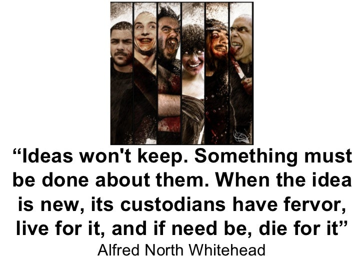 """"""" Ideas won't keep. Something must be done about them. When the idea is new, its custodians have fervor, live for it, and ..."""