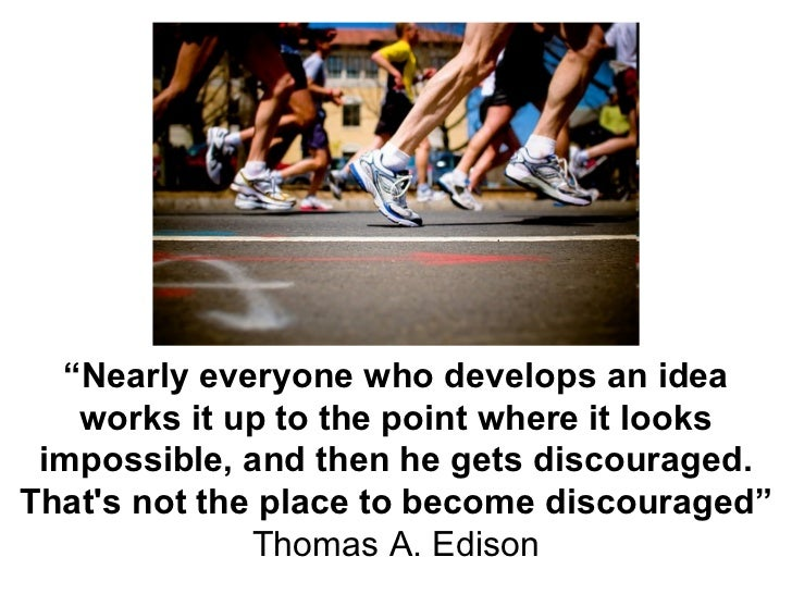 """ Nearly everyone who develops an idea works it up to the point where it looks impossible, and then he gets discouraged. T..."