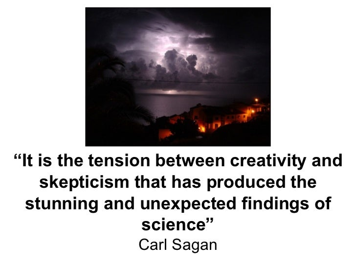 """ It is the tension between creativity and skepticism that has produced the stunning and unexpected findings of science"" C..."
