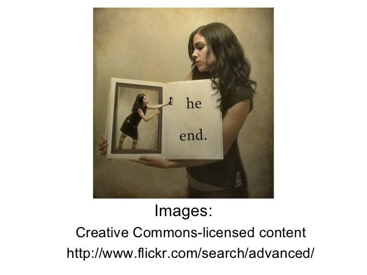 <ul><li>Images: </li></ul><ul><ul><li>Creative Commons-licensed content  </li></ul></ul><ul><ul><li>http://www.flickr.com/...